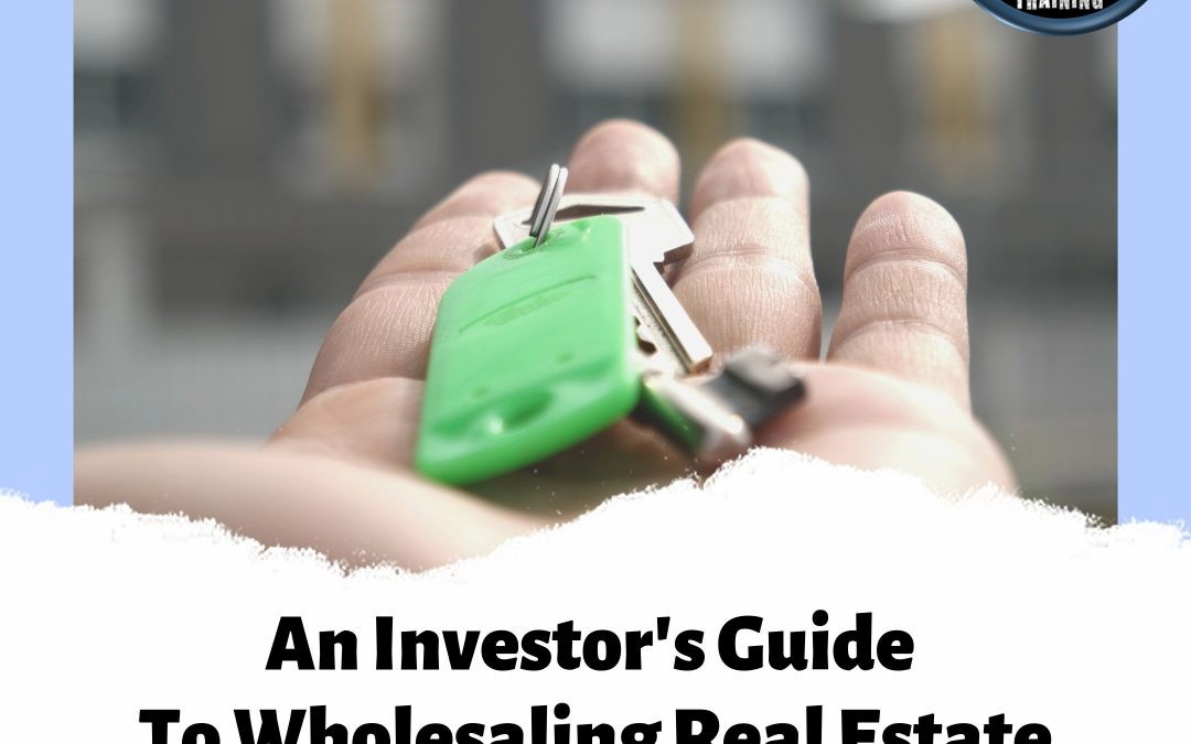 The Investor's Guide To Wholesaling In Real Estate