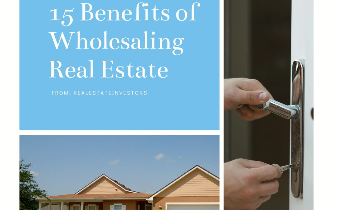 15 Benefits of Wholesaling Real Estate