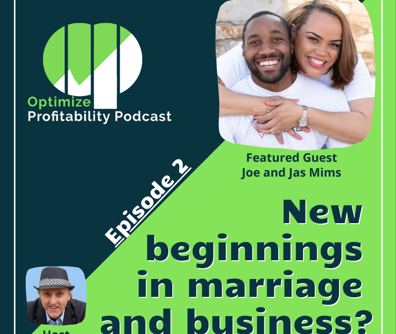 Episode 2: New beginnings in marriage and entrepreneurship – Optimize Profitability Podcast with Jas & Jo
