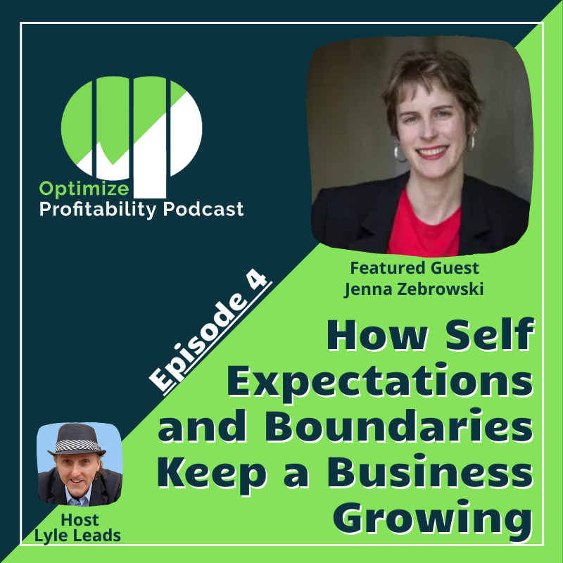 Episode 4: How Self Expectations and Boundaries Keep a Business Growing – Optimize Profitability Podcast with Jenna Zebroswki