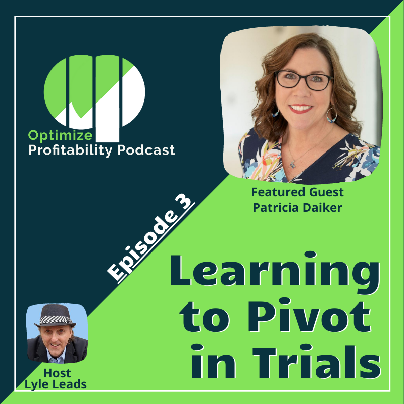 Episode 3: Learn how to pivot when troubles hit – Optimize Profitability Podcast with Patricia Daiker