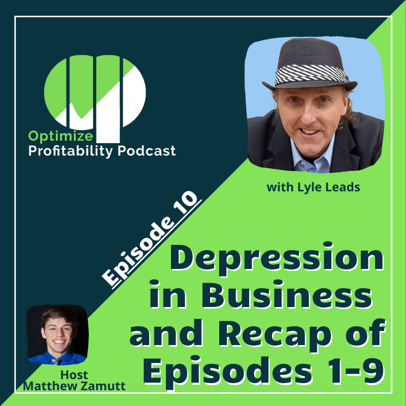 Episode 10 – Depression in Business and Recap of Episodes 1-9 – Optimize Profitability Podcast with Lyle Leads