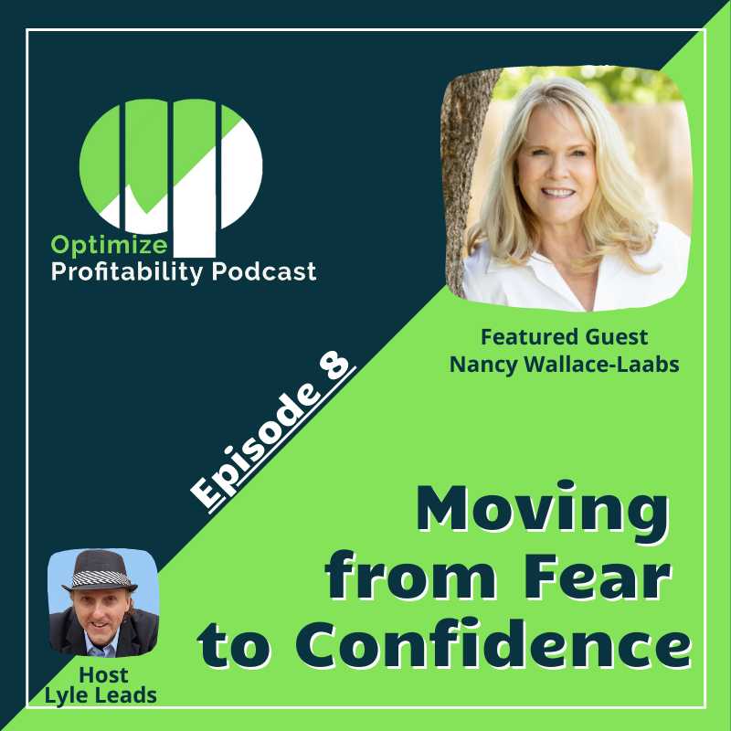 Episode 8 – Moving From Fear to Confidence – Optimize Profitability Podcast with Nancy Laabs