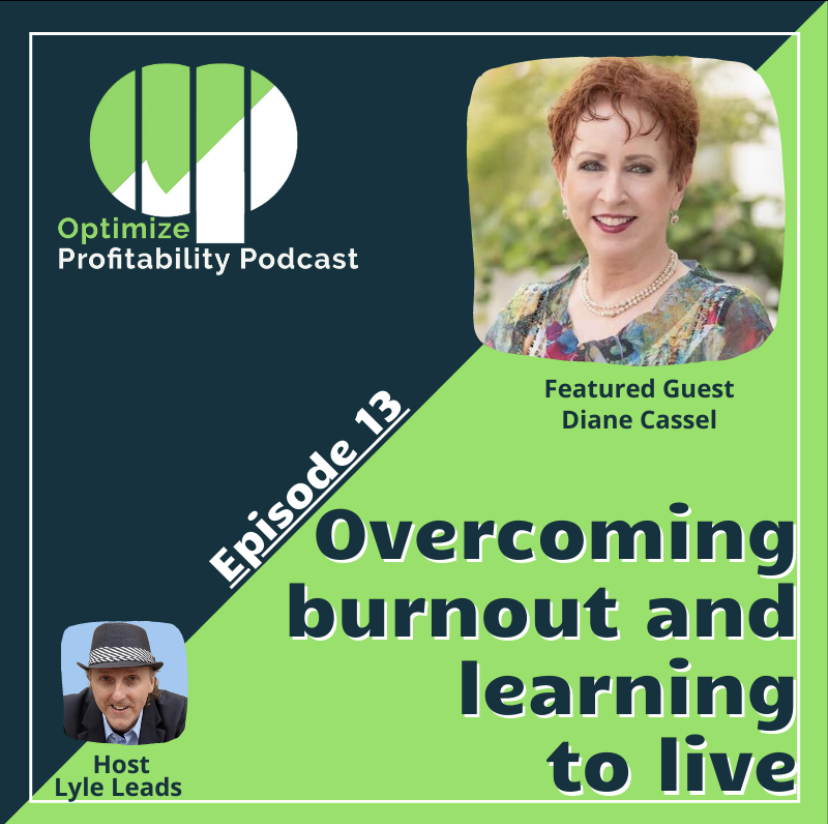 Episode 13 – Overcoming Burnout and Learning to Live – Optimize Profitability Podcast with Diane Cassel