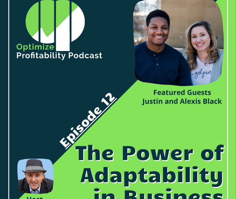 Episode 12 – The Power of Adaptability in Business – Optimize Profitability Podcast with Justin and Alexis Black
