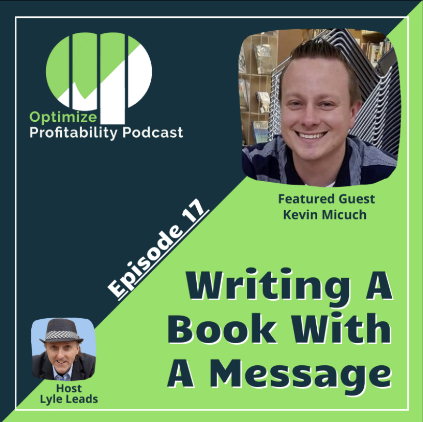 Episode 17 – Writing A Book With A Message – Optimize Profitability Podcast with Kevin Micuch