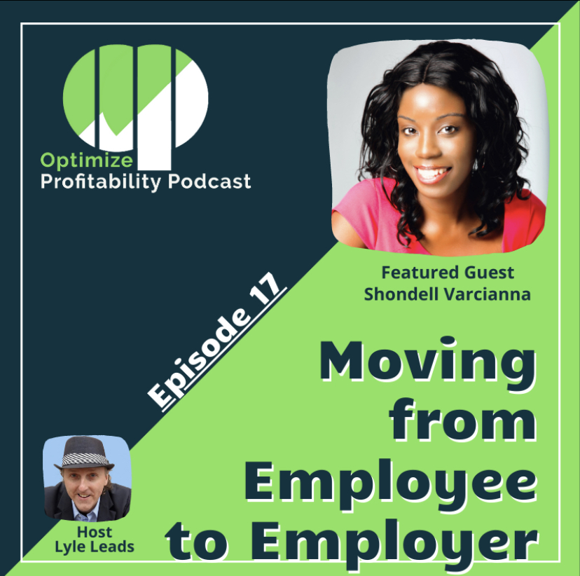Episode 18 – Moving From Employee to Employer – Optimize Profitability Podcast with Shondell Varcianna