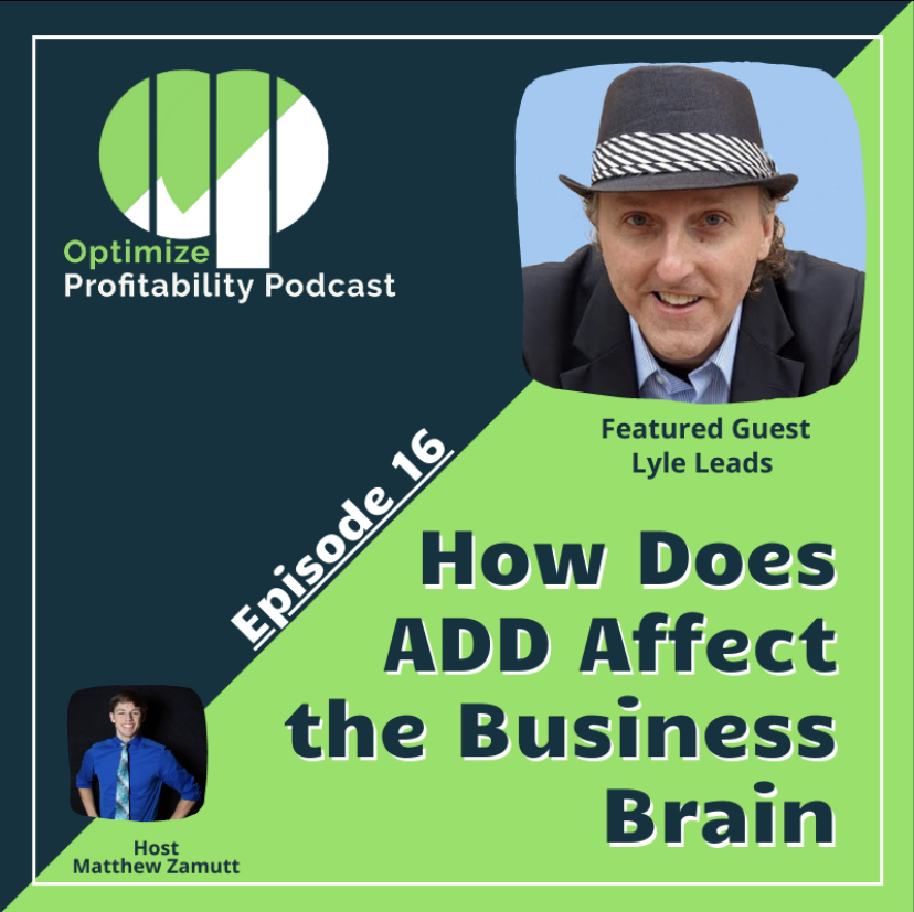 Episode 16 – How Does ADD Affect The Business Brain – Optimize Profitability Podcast with Lyle Leads