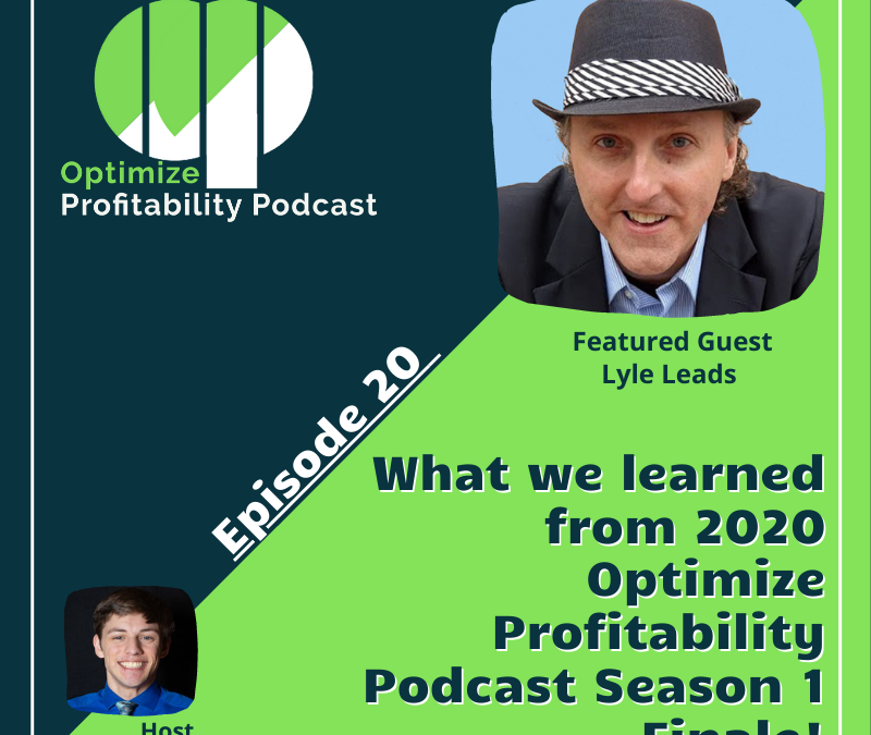 Episode 20 – What We Learned From 2020 – Optimize Profitability Podcast with Lyle Leads